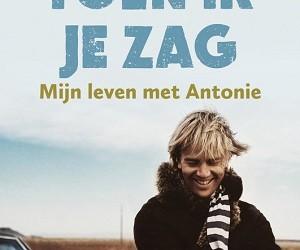 Boekrecensie: Toen ik je zag, mijn leven met Antonie – Isa Hoes